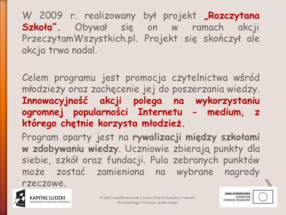 """W 2009 r. realizowany był projekt """"Rozczytana Szkoła"""". Obywał się on w ramach akcji PrzeczytamWszystkich.pl. Projekt się skończył ale akcja trwa nadal"""