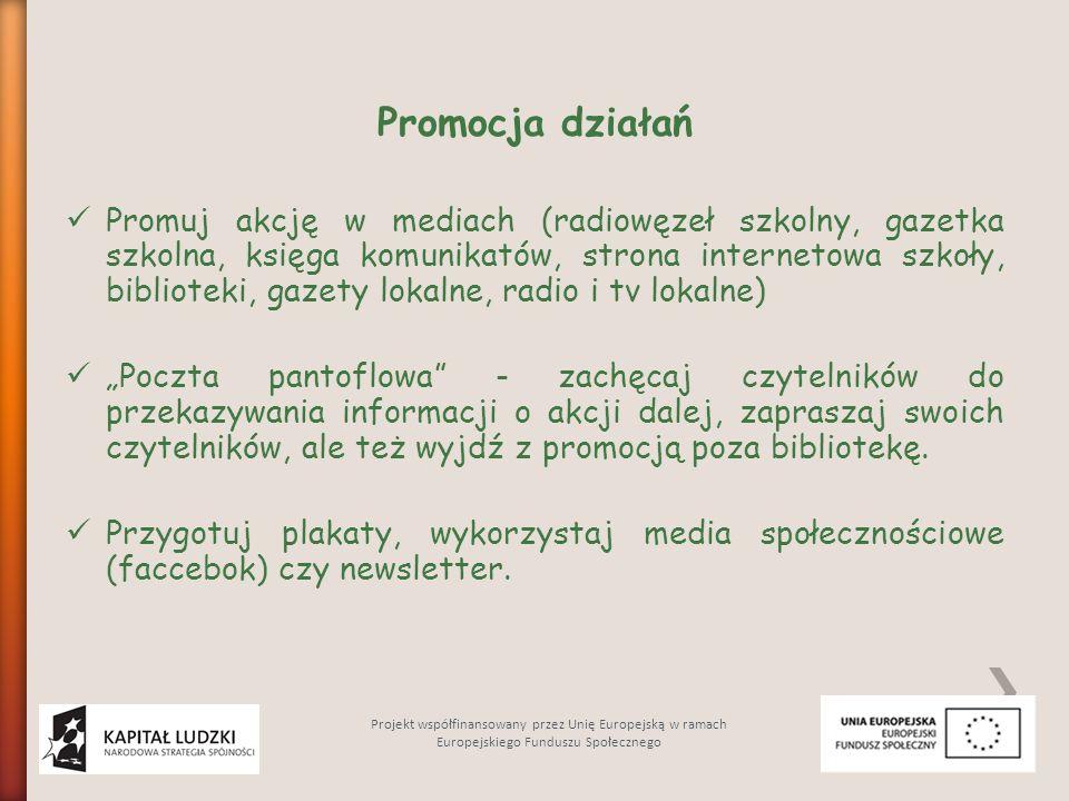 Promocja działań Promuj akcję w mediach (radiowęzeł szkolny, gazetka szkolna, księga komunikatów, strona internetowa szkoły, biblioteki, gazety lokaln