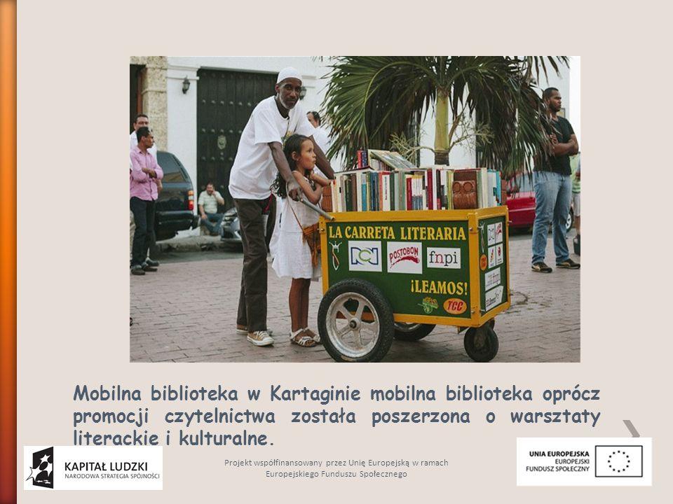 Mobilna biblioteka w Kartaginie mobilna biblioteka oprócz promocji czytelnictwa została poszerzona o warsztaty literackie i kulturalne. Projekt współf