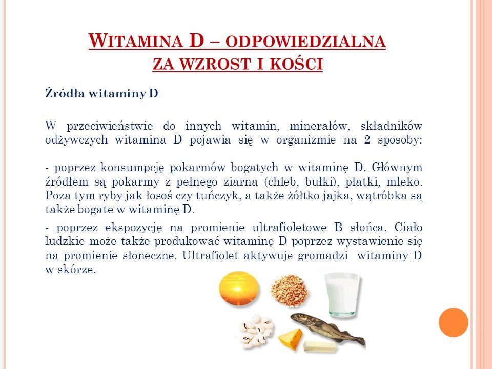 Źródła witaminy D W przeciwieństwie do innych witamin, minerałów, składników odżywczych witamina D pojawia się w organizmie na 2 sposoby: - poprzez ko