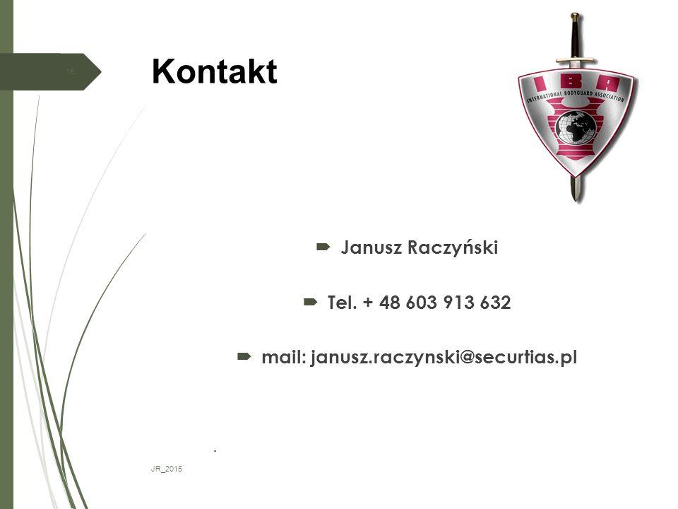 Kontakt JR_2015 16  Janusz Raczyński  Tel. + 48 603 913 632  mail: janusz.raczynski@securtias.pl 