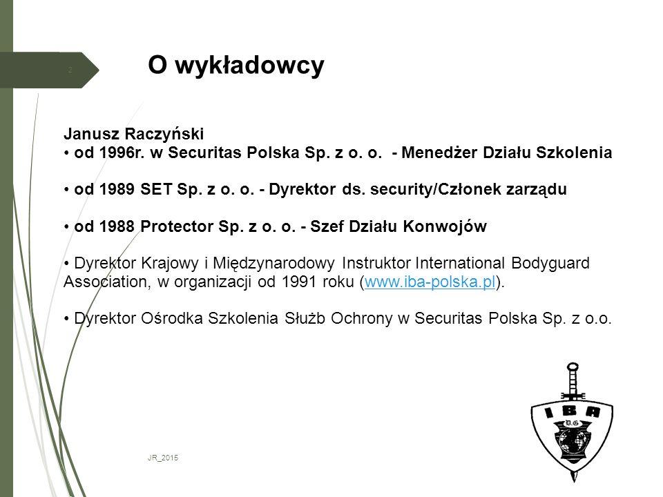 O wykładowcy JR_2015 2 Janusz Raczyński od 1996r. w Securitas Polska Sp. z o. o. - Menedżer Działu Szkolenia od 1989 SET Sp. z o. o. - Dyrektor ds. se