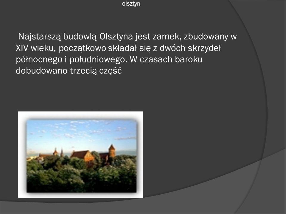 olsztyn Najstarszą budowlą Olsztyna jest zamek, zbudowany w XIV wieku, początkowo składał się z dwóch skrzydeł północnego i południowego. W czasach ba