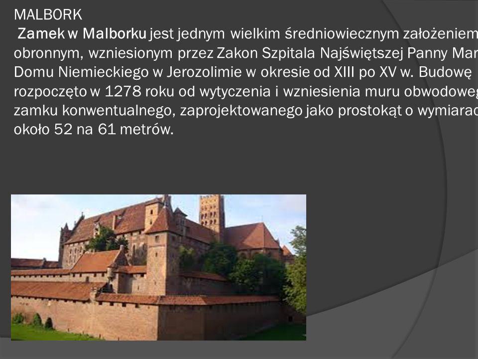 MALBORK Zamek w Malborku jest jednym wielkim średniowiecznym założeniem obronnym, wzniesionym przez Zakon Szpitala Najświętszej Panny Marii Domu Niemi