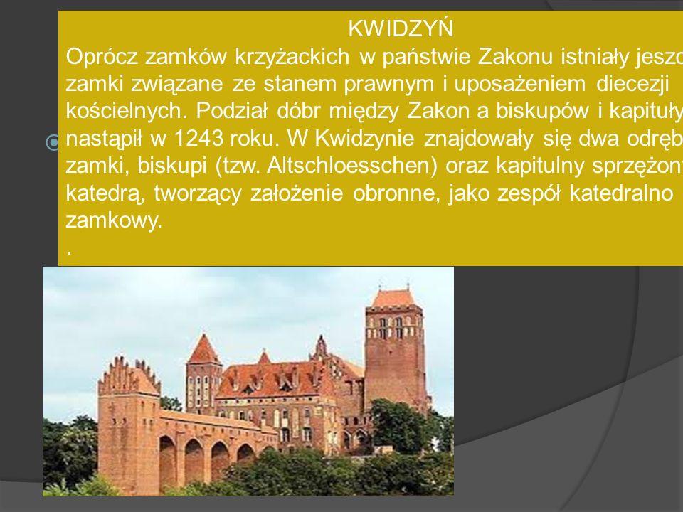 KWIDZYN  KWIDZYŃ Oprócz zamków krzyżackich w państwie Zakonu istniały jeszcze zamki związane ze stanem prawnym i uposażeniem diecezji kościelnych. Po