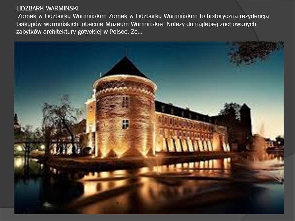 LIDZBARK WARMINSKI Zamek w Lidzbarku Warmińskim Zamek w Lidzbarku Warmińskim to historyczna rezydencja biskupów warmińskich, obecnie Muzeum Warmińskie