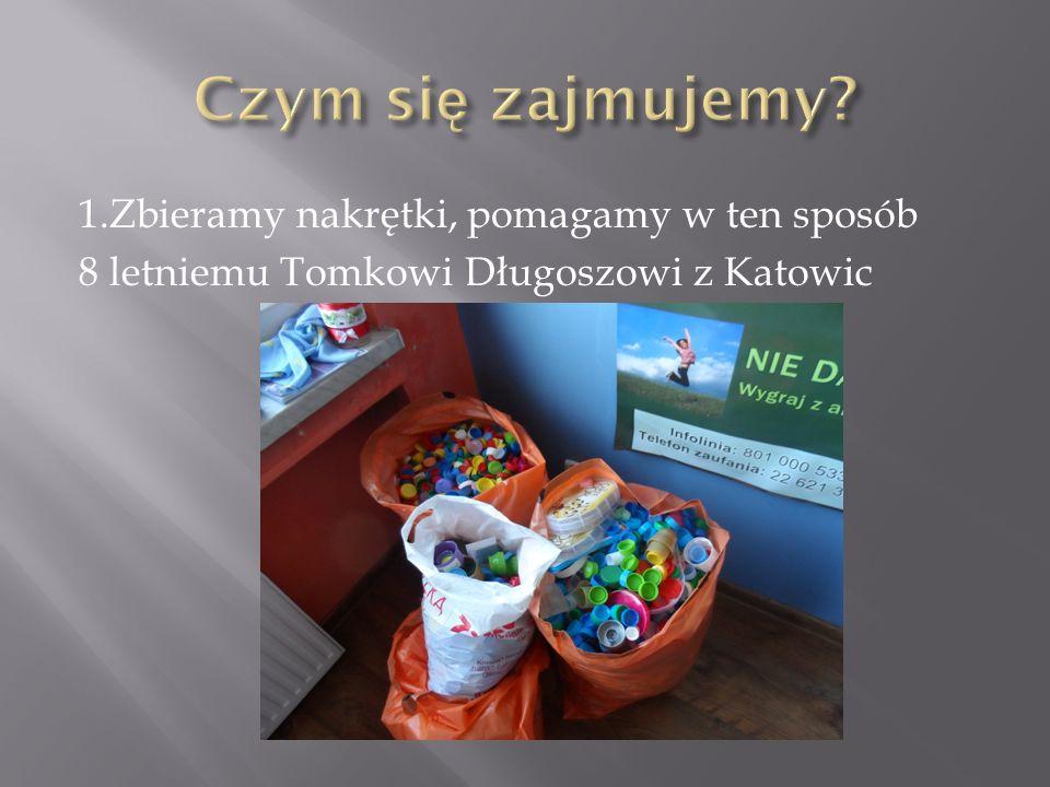 1.Zbieramy nakrętki, pomagamy w ten sposób 8 letniemu Tomkowi Długoszowi z Katowic
