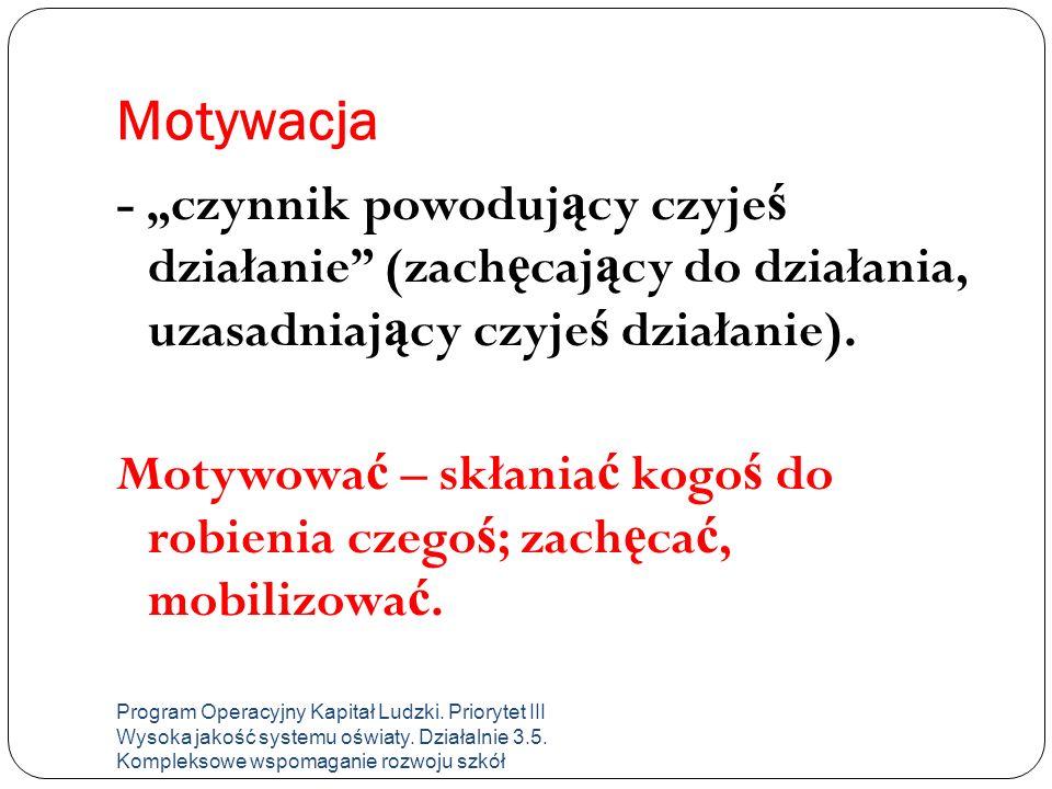 """Motywacja - """"czynnik powoduj ą cy czyje ś działanie (zach ę caj ą cy do działania, uzasadniaj ą cy czyje ś działanie)."""