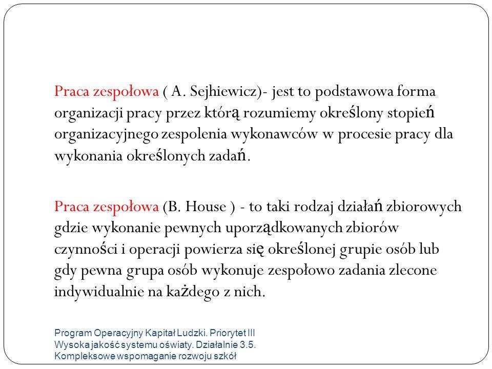 Praca zespołowa ( A. Sejhiewicz)- jest to podstawowa forma organizacji pracy przez któr ą rozumiemy okre ś lony stopie ń organizacyjnego zespolenia wy