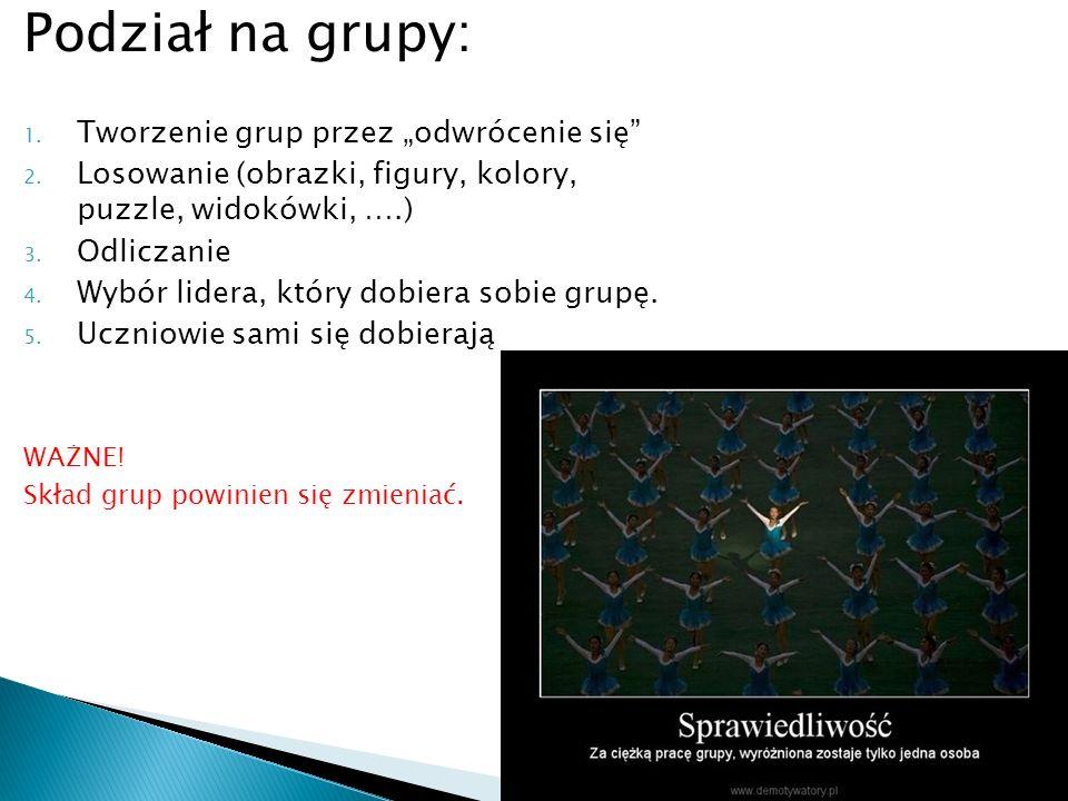 """Podział na grupy: 1. Tworzenie grup przez """"odwrócenie się"""" 2. Losowanie (obrazki, figury, kolory, puzzle, widokówki, ….) 3. Odliczanie 4. Wybór lidera"""