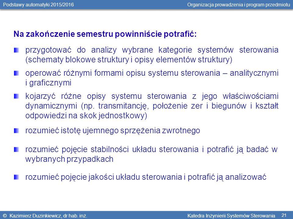 © Kazimierz Duzinkiewicz, dr hab. inż. Katedra Inżynierii Systemów Sterowania Podstawy automatyki 2015/2016 Organizacja prowadzenia i program przedmio