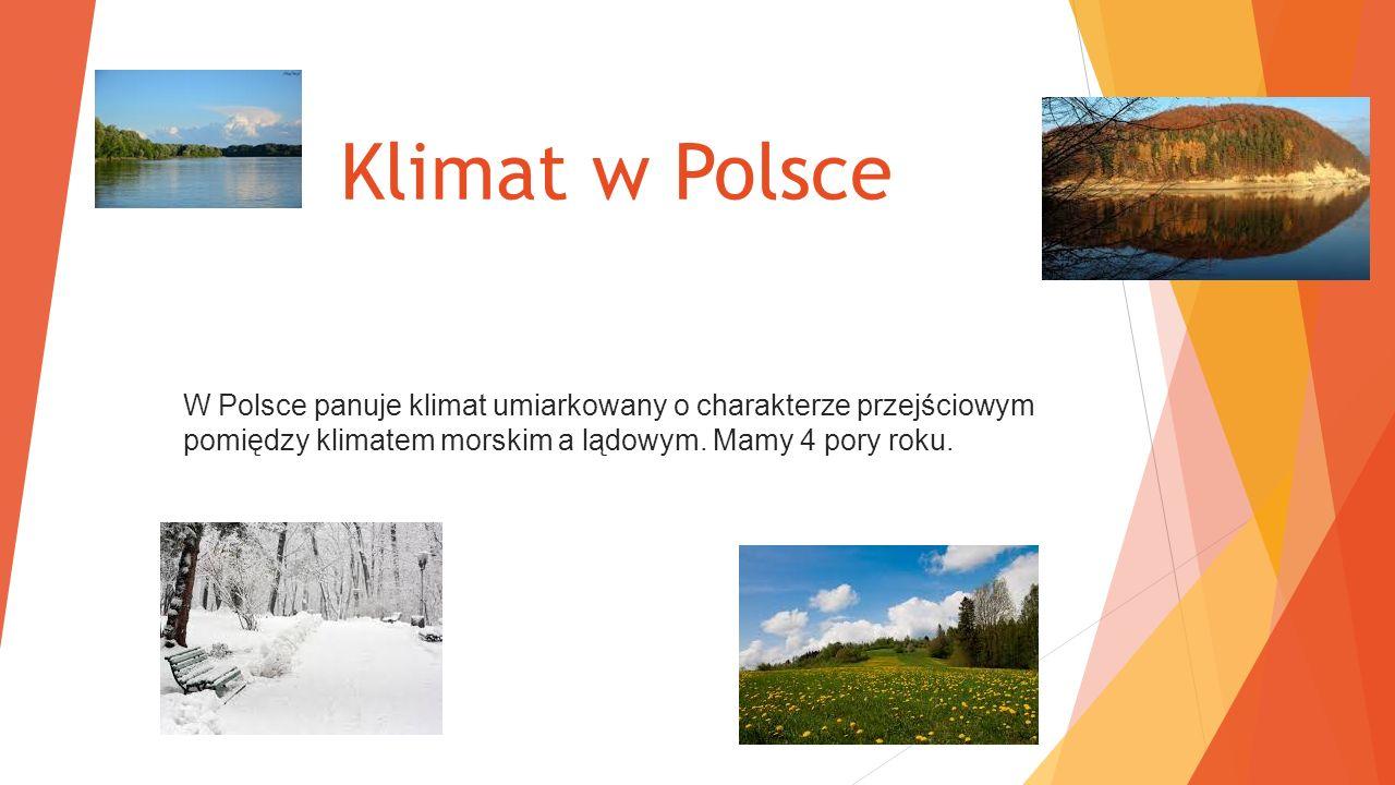 Klimat w Polsce W Polsce panuje klimat umiarkowany o charakterze przejściowym pomiędzy klimatem morskim a lądowym.
