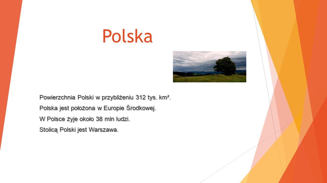 Powierzchnia Polski w przybliżeniu 312 tys.km². Polska jest położona w Europie Środkowej.