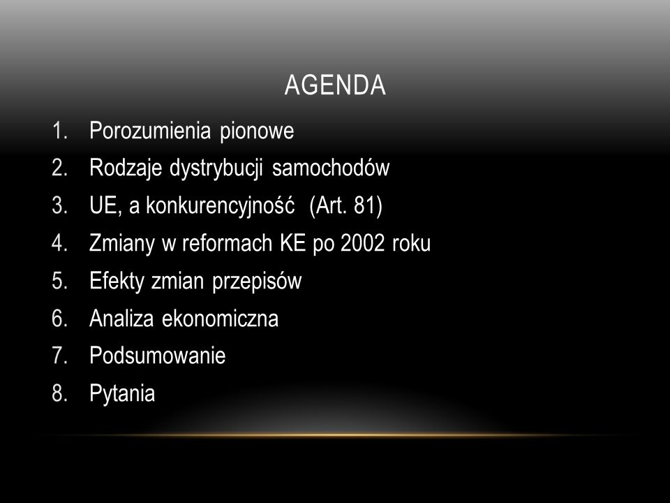 AGENDA 1.Porozumienia pionowe 2.Rodzaje dystrybucji samochodów 3.UE, a konkurencyjność (Art. 81) 4.Zmiany w reformach KE po 2002 roku 5.Efekty zmian p