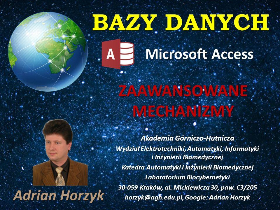 BAZY DANYCH Microsoft Access Akademia Górniczo-Hutnicza Wydział Elektrotechniki, Automatyki, Informatyki i Inżynierii Biomedycznej Katedra Automatyki