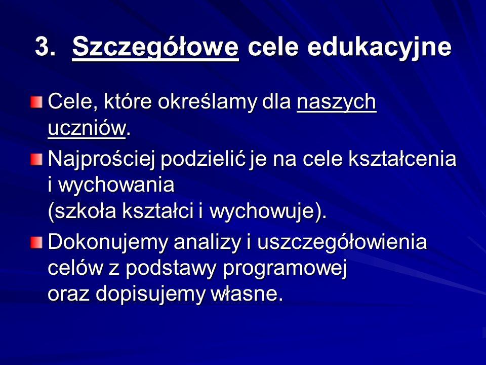 3. Szczegółowe cele edukacyjne Cele, które określamy dla naszych uczniów.