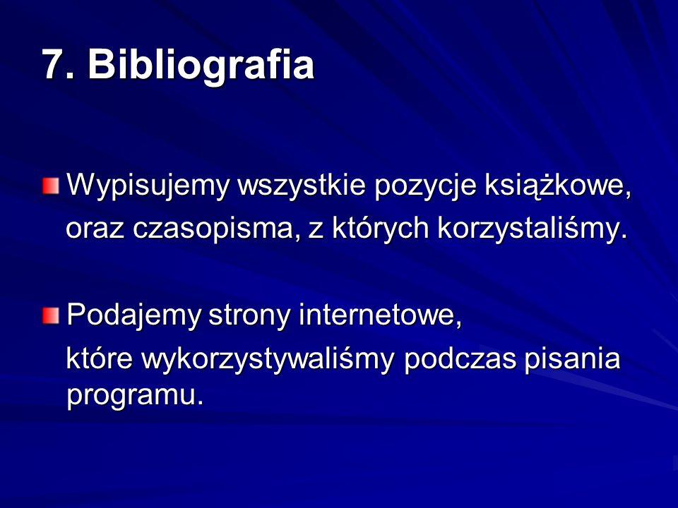 7. Bibliografia Wypisujemy wszystkie pozycje książkowe, oraz czasopisma, z których korzystaliśmy.