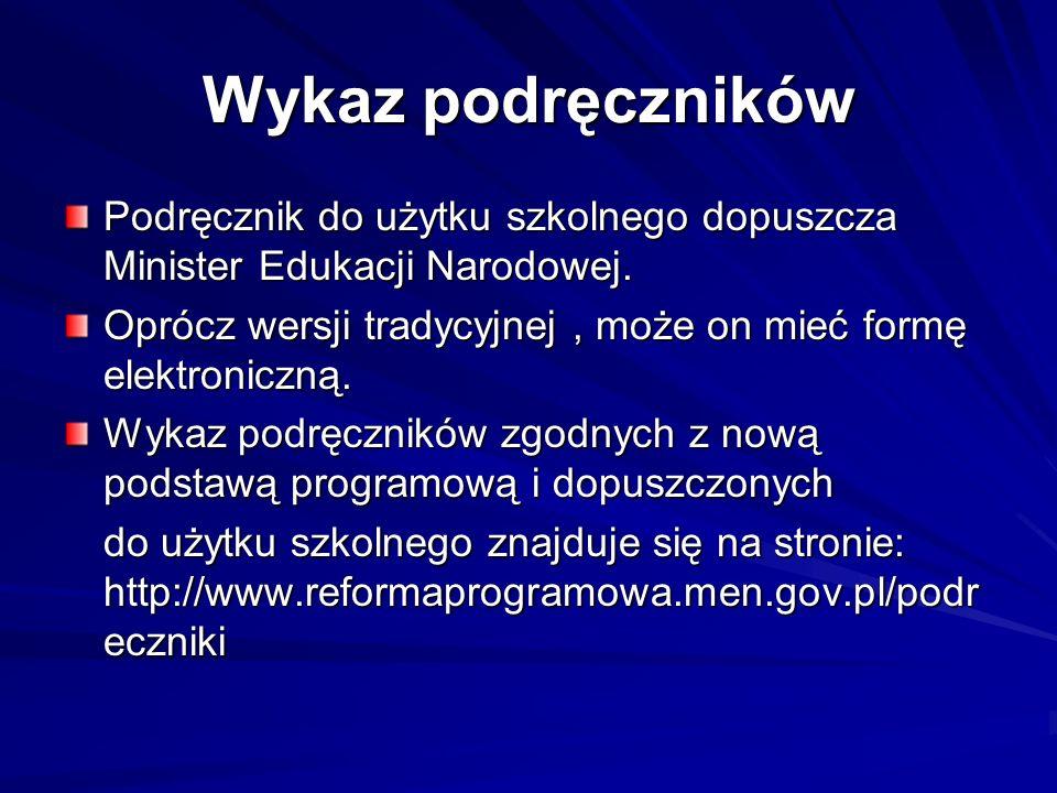 Wykaz podręczników Podręcznik do użytku szkolnego dopuszcza Minister Edukacji Narodowej.