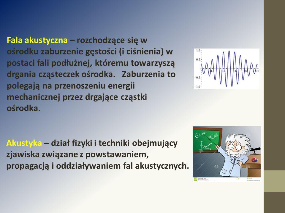 Fala akustyczna – rozchodzące się w ośrodku zaburzenie gęstości (i ciśnienia) w postaci fali podłużnej, któremu towarzyszą drgania cząsteczek ośrodka.