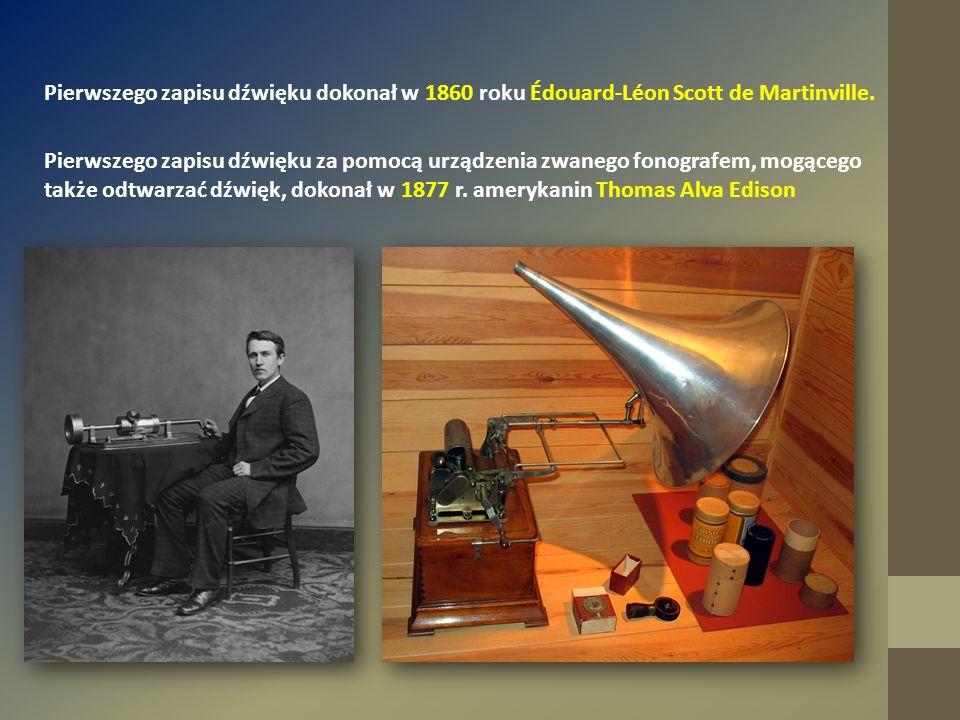 Pierwszego zapisu dźwięku dokonał w 1860 roku Édouard-Léon Scott de Martinville. Pierwszego zapisu dźwięku za pomocą urządzenia zwanego fonografem, mo
