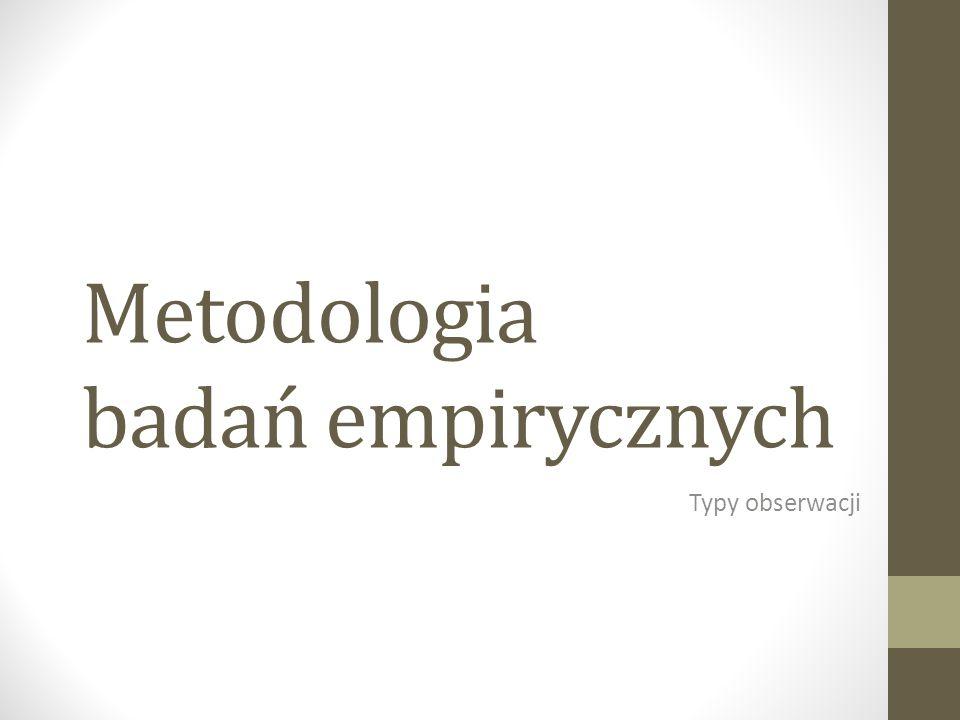 Metodologia badań empirycznych Typy obserwacji
