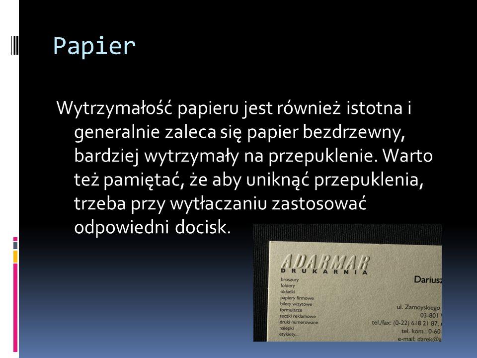 Papier Wytrzymałość papieru jest również istotna i generalnie zaleca się papier bezdrzewny, bardziej wytrzymały na przepuklenie. Warto też pamiętać, ż