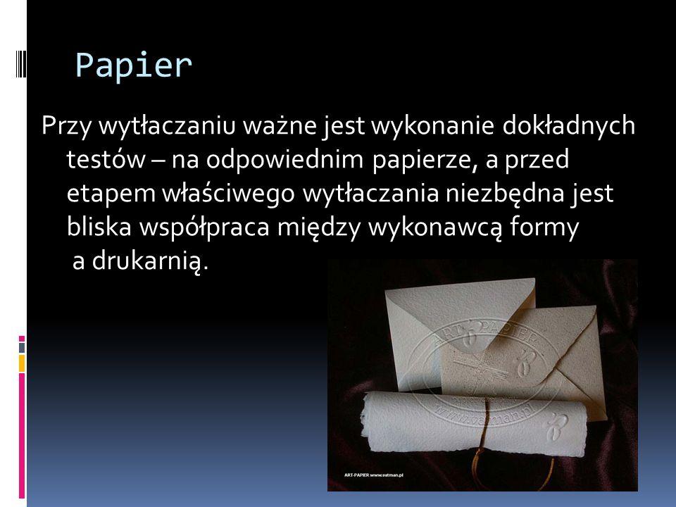 Papier Przy wytłaczaniu ważne jest wykonanie dokładnych testów – na odpowiednim papierze, a przed etapem właściwego wytłaczania niezbędna jest bliska
