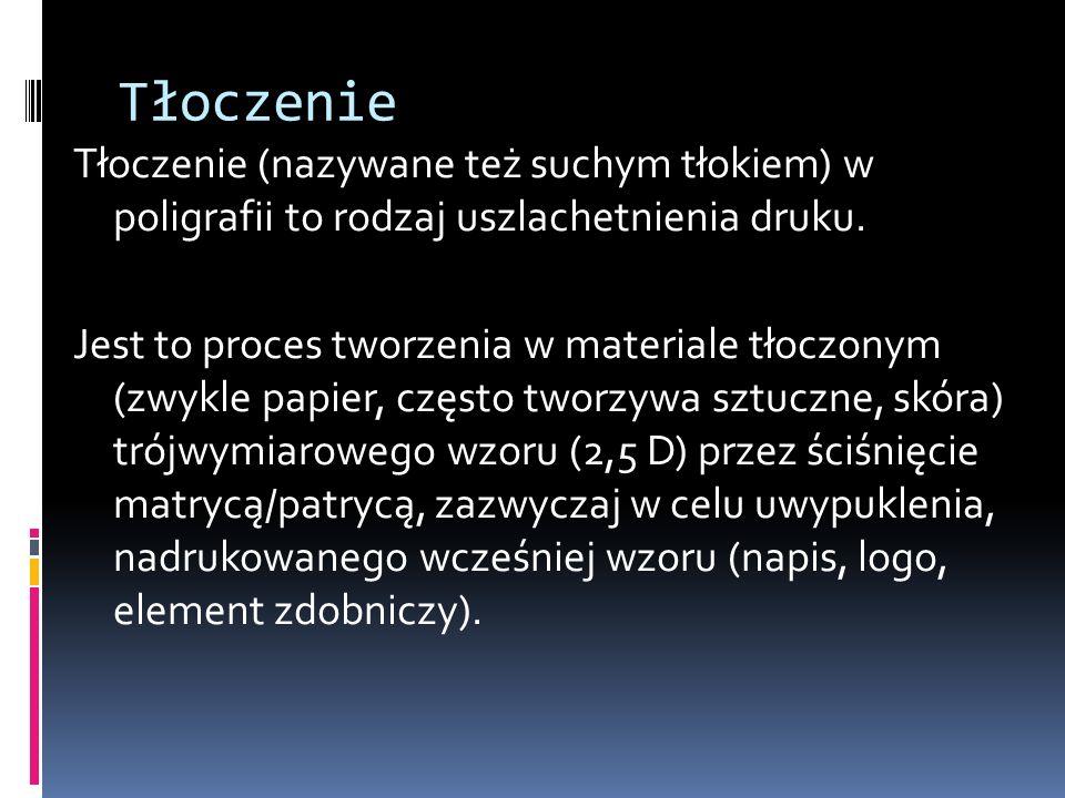 Tłoczenie Tłoczenie (nazywane też suchym tłokiem) w poligrafii to rodzaj uszlachetnienia druku. Jest to proces tworzenia w materiale tłoczonym (zwykle