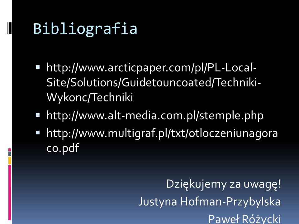 Bibliografia  http://www.arcticpaper.com/pl/PL-Local- Site/Solutions/Guidetouncoated/Techniki- Wykonc/Techniki  http://www.alt-media.com.pl/stemple.