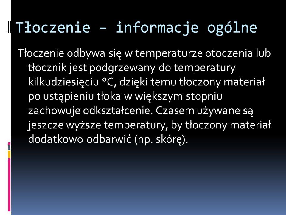 Tłoczenie – informacje ogólne Tłoczenie odbywa się w temperaturze otoczenia lub tłocznik jest podgrzewany do temperatury kilkudziesięciu °C, dzięki te