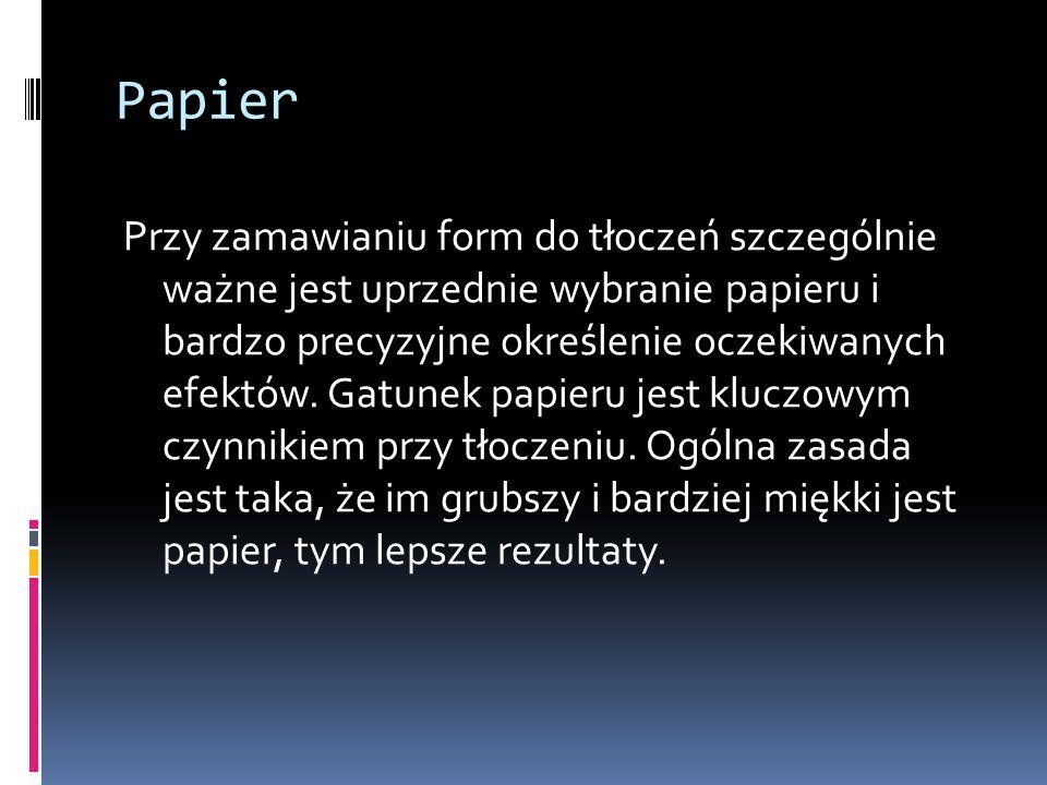 Papier Przy zamawianiu form do tłoczeń szczególnie ważne jest uprzednie wybranie papieru i bardzo precyzyjne określenie oczekiwanych efektów. Gatunek