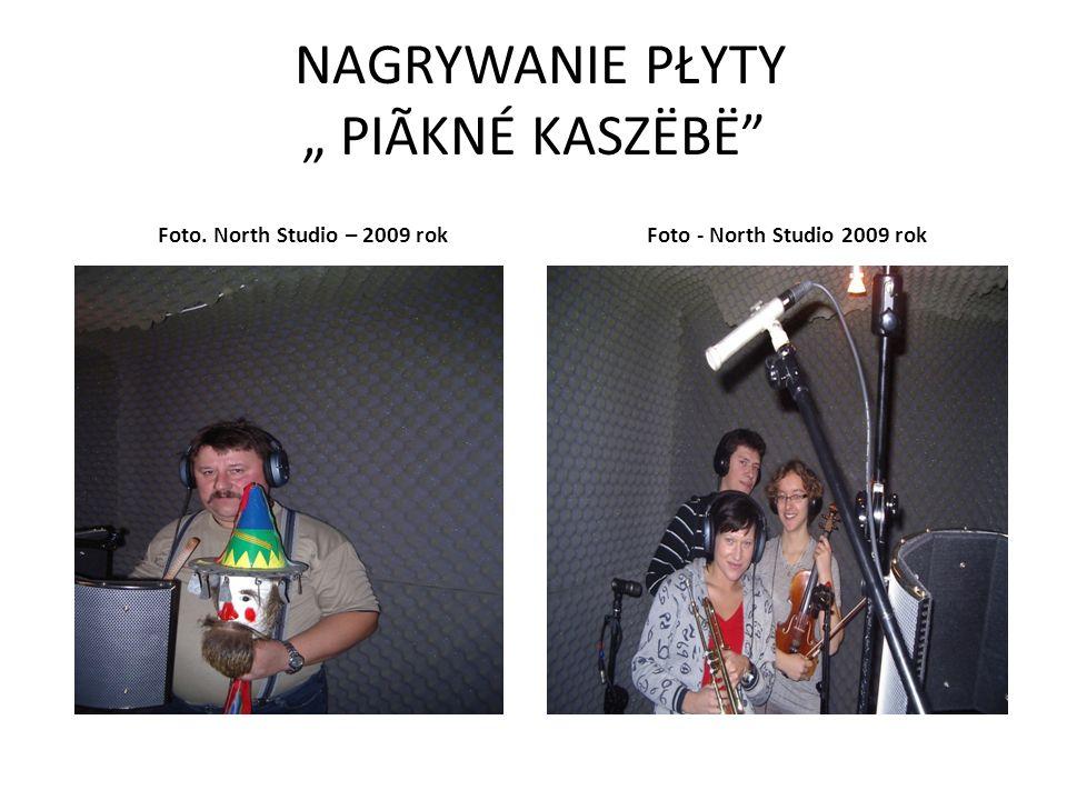 "NAGRYWANIE PŁYTY "" PIÃKNÉ KASZËBË Foto. North Studio – 2009 rok Foto - North Studio 2009 rok"