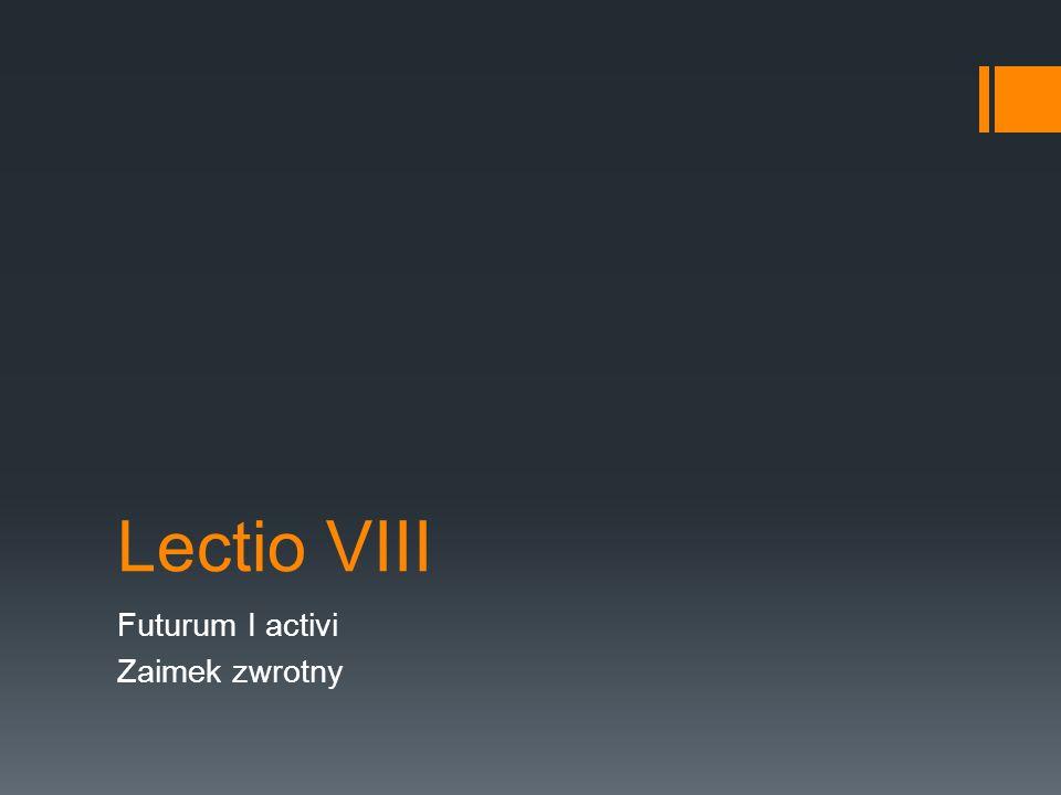 Lectio VIII Futurum I activi Zaimek zwrotny