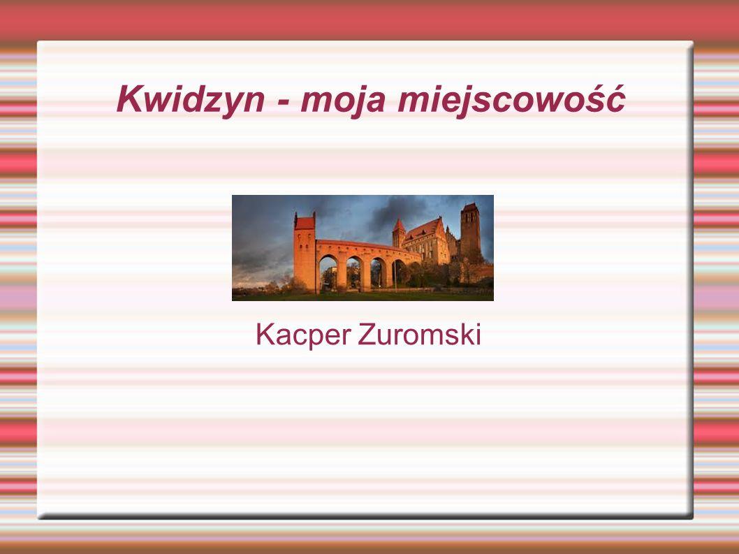 Kwidzyn - moja miejscowość Kacper Zuromski