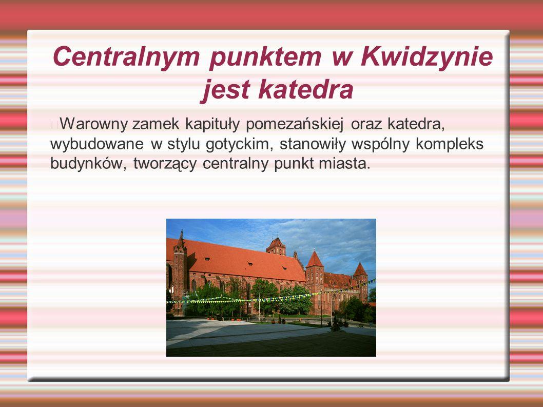 Centralnym punktem w Kwidzynie jest katedra Warowny zamek kapituły pomezańskiej oraz katedra, wybudowane w stylu gotyckim, stanowiły wspólny kompleks