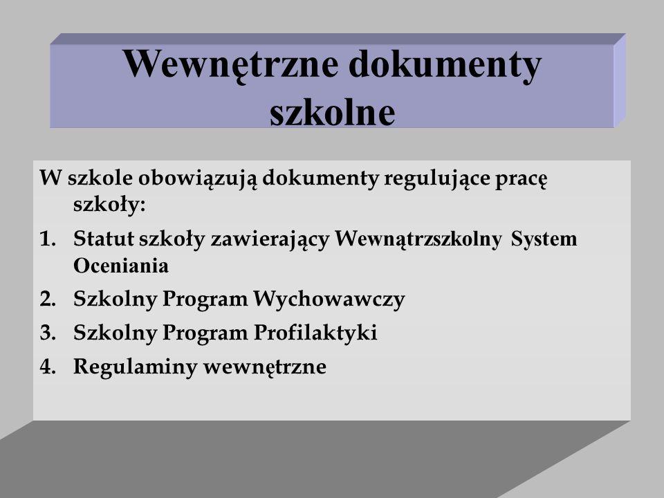 Wewnętrzne dokumenty szkolne W szkole obowiązują dokumenty regulujące prac ę szkoły: 1.Statut szkoły zawierający W ewnątrzszkolny System Oceniania 2.S