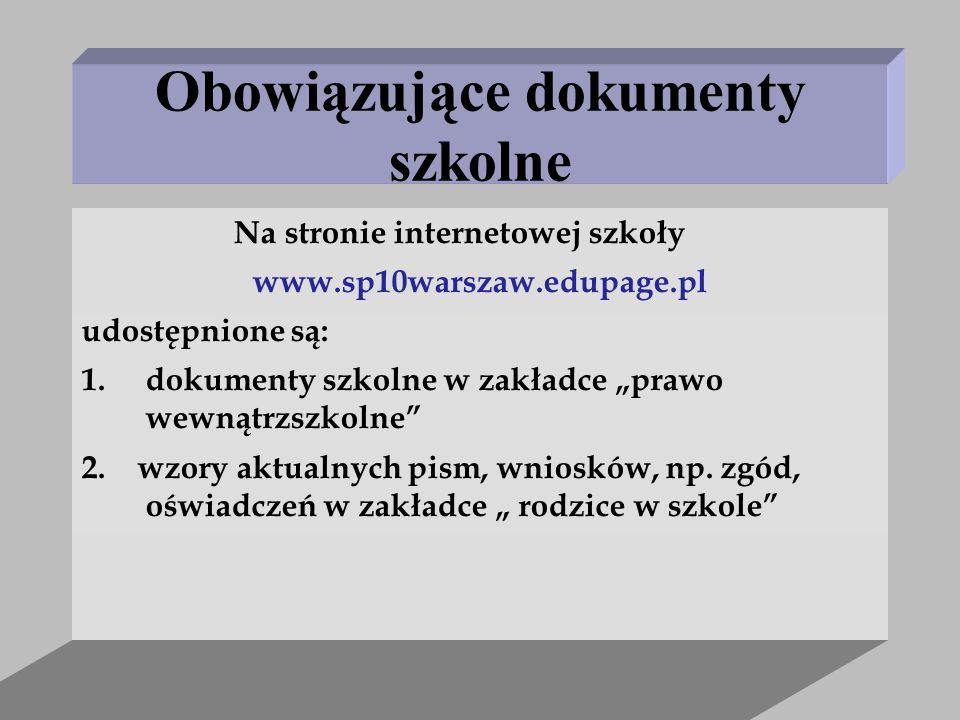 """Obowiązujące dokumenty szkolne Na stronie internetowej szkoły www.sp10warszaw.edupage.pl udostępnione są: 1.dokumenty szkolne w zakładce """"prawo wewnąt"""