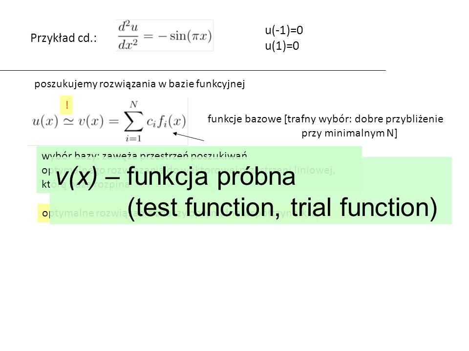 E(x)=Lv(x)-g(x) ortonormalizacja GS: z jednej bazy przechodzimy do drugiej (ortonormalnej) przestrzeń rozpięta przez obydwie bazy jest identyczna [przy pomocy 1,x,x 2 można wygenerować przestrzeń wielomianów 2 stopnia tak samo dobrze jak przy pomocy L 0,L 1,L 2 baza nieortonormalna jest mniej wygodna, ale równie elastyczna] problem znalezienia takiego v aby F – minimalny ma to samo rozwiązanie dla bazy przed i po ortonormalizacji w bazie ortonormalnej problem ma niewątpliwie jednoznaczne rozwiązanie......