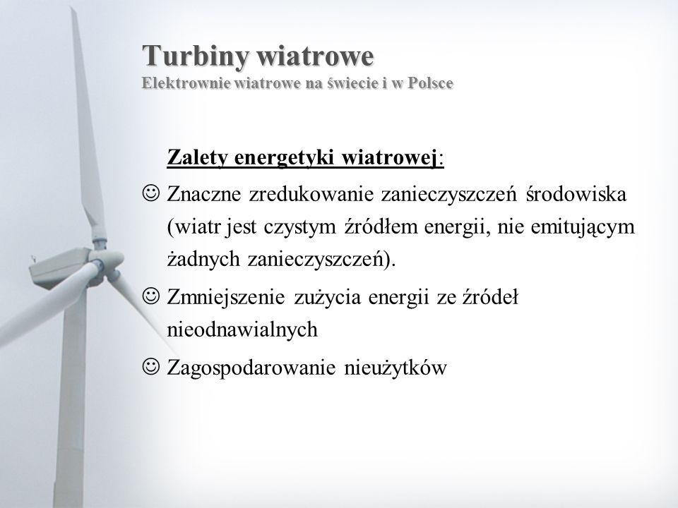 Turbiny wiatrowe Elektrownie wiatrowe na świecie i w Polsce Zalety energetyki wiatrowej: Znaczne zredukowanie zanieczyszczeń środowiska (wiatr jest cz