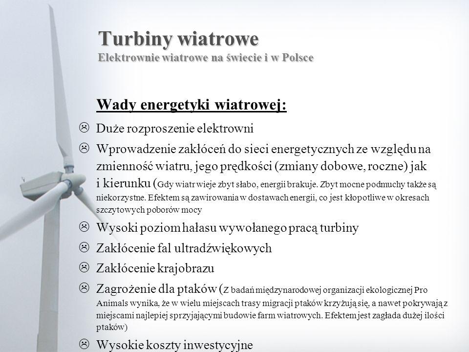 Turbiny wiatrowe Elektrownie wiatrowe na świecie i w Polsce Wady energetyki wiatrowej:  Duże rozproszenie elektrowni  Wprowadzenie zakłóceń do sieci