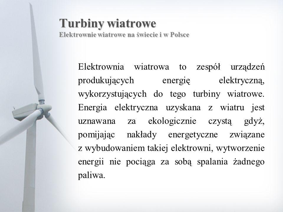 Turbiny wiatrowe Elektrownie wiatrowe na świecie i w Polsce Elektrownia wiatrowa to zespół urządzeń produkujących energię elektryczną, wykorzystujących do tego turbiny wiatrowe.