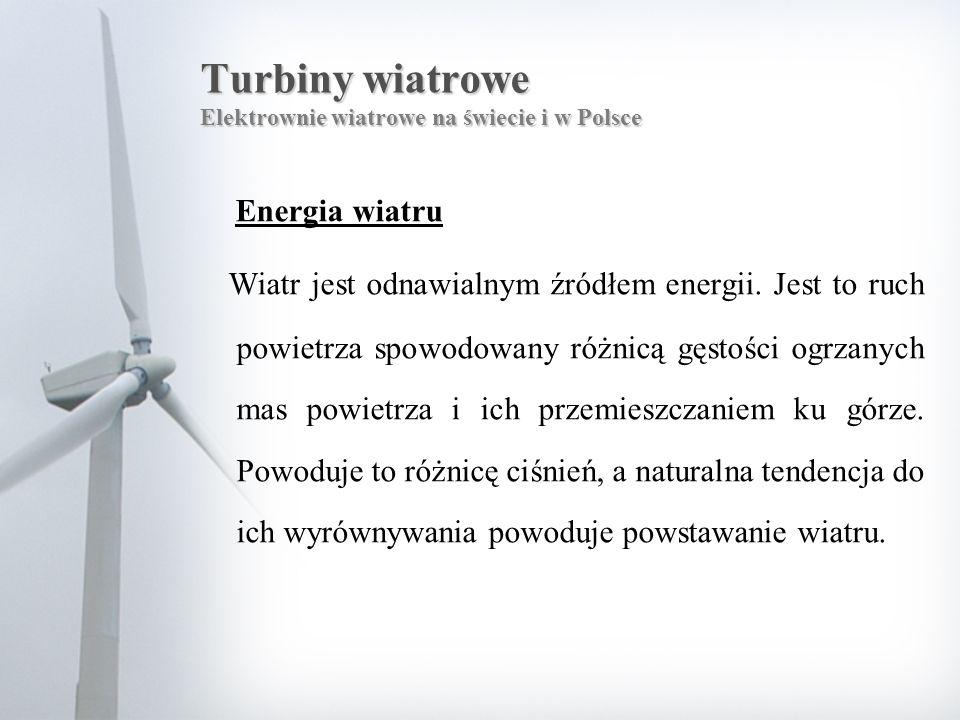 Turbiny wiatrowe Elektrownie wiatrowe na świecie i w Polsce Energia wiatru Wiatr jest odnawialnym źródłem energii. Jest to ruch powietrza spowodowany