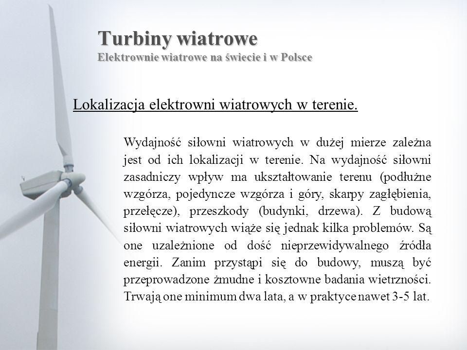 Turbiny wiatrowe Elektrownie wiatrowe na świecie i w Polsce Lokalizacja elektrowni wiatrowych w terenie. Wydajność siłowni wiatrowych w dużej mierze z