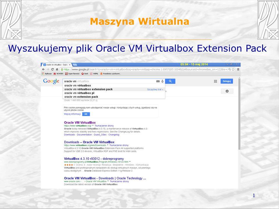 1 Maszyna Wirtualna Wyszukujemy plik Oracle VM Virtualbox Extension Pack