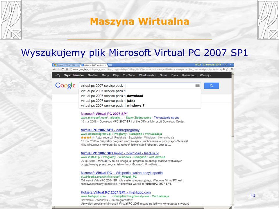 10 Maszyna Wirtualna Wyszukujemy plik Microsoft Virtual PC 2007 SP1