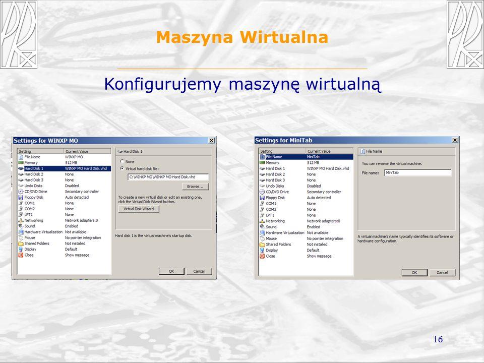 16 Maszyna Wirtualna Konfigurujemy maszynę wirtualną