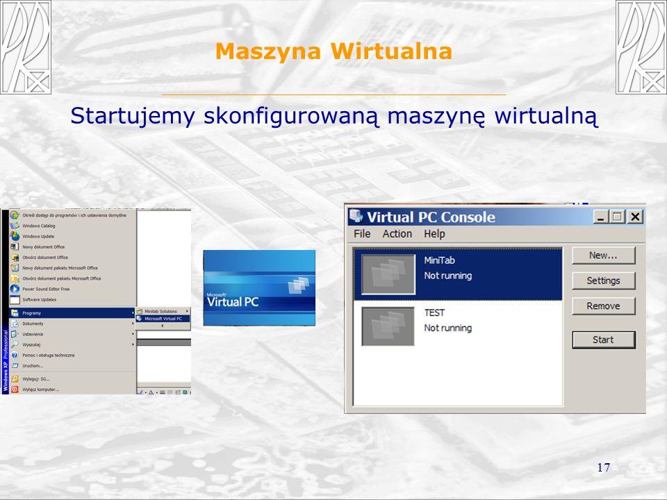 17 Maszyna Wirtualna Startujemy skonfigurowaną maszynę wirtualną