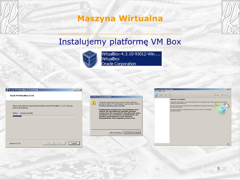 3 Maszyna Wirtualna Instalujemy platformę VM Box