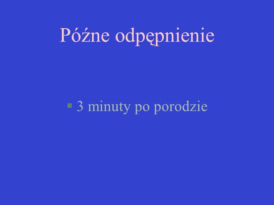 Późne odpępnienie §3 minuty po porodzie