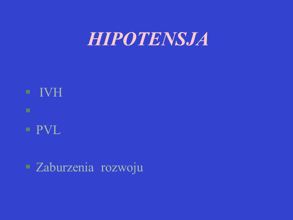 HIPOTENSJA § IVH § §PVL §Zaburzenia rozwoju